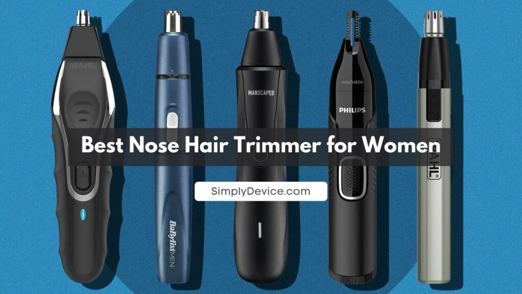 Best Nose Hair Trimmers for women